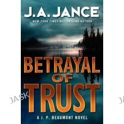 Betrayal of Trust, A J. P. Beaumont Novel by J A Jance, 9780061731150.