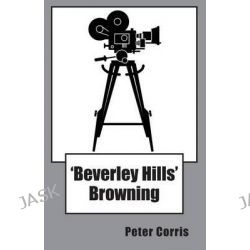 'Beverly Hills' Browning, Richard Browning : Book 2 by Peter Corris, 9780140107395.