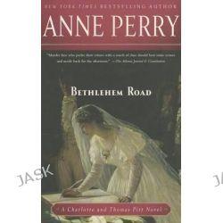 Bethlehem Road, Charlotte & Thomas Pitt Novels (Paperback) by Anne Perry, 9780345514110.