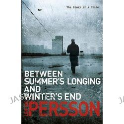 Between Summer's Longing and Winter's End, The Story of a Crime by Leif G. W. Persson, 9780385614177.