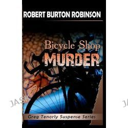 Bicycle Shop Murder, Greg Tenorly Suspense Series - Book 1 by Robert Burton Robinson, 9781448610815.