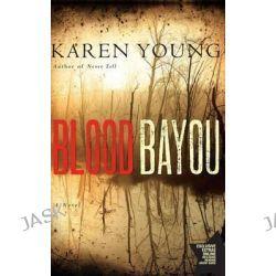 Blood Bayou, A Novel by Karen Young, 9781416587507.