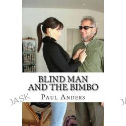 Blind Man and the Bimbo by Paul Anders, 9781495924781.