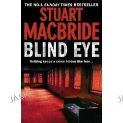 Blind Eye, Logan McRae Series : Book 5 by Stuart MacBride, 9780007342570.