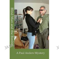 Blind Man and the Bimbo, A Paul Anders Mystery by Paul Anders, 9780984160327.
