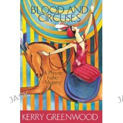 Blood and Circuses, A Phryne Fisher Mystery : Book 6 by Kerry Greenwood, 9781741145540.