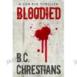 Bloodied, A Jon Rio Thriller by Bc Chrestians, 9781494803285.