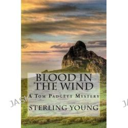 Blood in the Wind, A Tom Padgett Mystery by Sterling Young, 9781511411325.