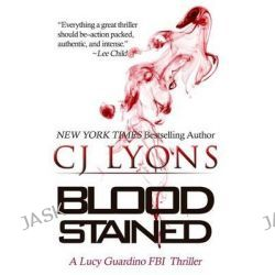 Blood Stained, A Lucy Guardino FBI Thriller by CJ Lyons, 9781939038166.