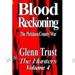 Blood Reckoning, The Pickham County War by Glenn Trust, 9781515356745.
