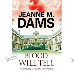 Blood Will Tell, A Dorothy Martin Investigation by Jeanne M. Dams, 9780727885555.