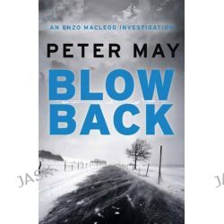 Blowback : An Enzo Macleod Investigation, The Enzo Files : Book 5 by Peter May, 9781782062127.