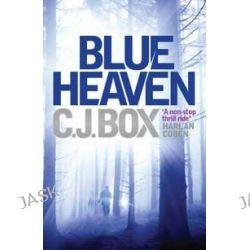 Blue Heaven by C. J. Box, 9781848872943.