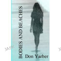 Bodies and Beaches by Don Yarber, 9780985069513.