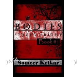 Bodies, Book #1: Staged Fright by Sameer Ketkar, 9781500376802.