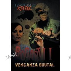 Bogart II, Venganza Brutal by Francisco Raul, 9781463399726.