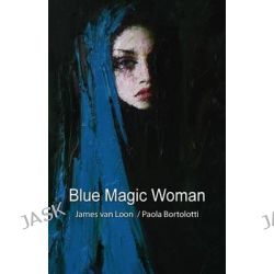 Blue Magic Woman by James Van Loon, 9781479330898.