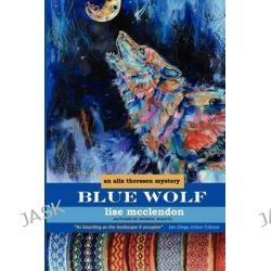 Blue Wolf, An Alix Thorssen Mystery by Lise McClendon, 9780615593838.