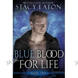Blue Blood for Life, Book 2 in the My Blood Runs Blue Series by Stacy Eaton, 9780985758424.