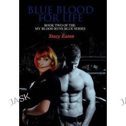 Blue Blood for Life, Book Two of the My Blood Runs Blue Series by Stacy Eaton, 9781432778330.