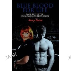 Blue Blood for Life, Book Two of the My Blood Runs Blue Series by Stacy Eaton, 9781432778323.