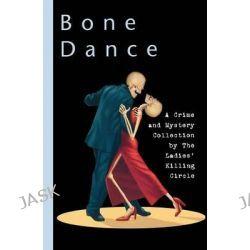 Bone Dance, A Ladies Killing Circle Anthology by The Ladies' Killing Circle, 9781894917056.