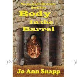 Body in the Barrel Norma Jean's Mysteries Book Five by Jo Ann Snapp, 9781482095371.