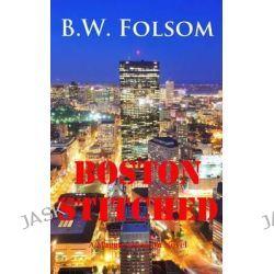 Boston Stitched by MR B W Folsom, 9781484925560.