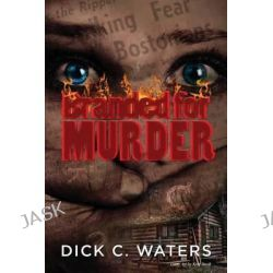 Branded for Murder by Dick C Waters, 9781491238295.