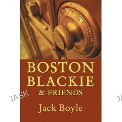 Boston Blackie & Friends by Jack Boyle, 9781616461607.