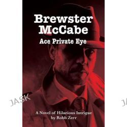 Brewster McCabe, Ace Private Eye by Robb Zerr, 9780692471036.