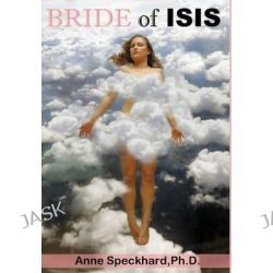 Bride of Isis, One Young Woman's Path Into Homegrown Terrorism by Anne Speckhard, 9781935866626.
