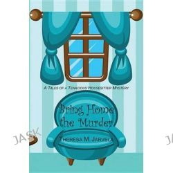 Bring Home the Murder, Tales of a Tenacious Housesitter by Theresa Jarvela, 9780878398096.