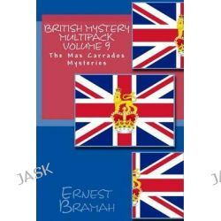 British Mystery Multipack Volume 9, The Max Carrados Mysteries by Ernest Bramah, 9781519127402.