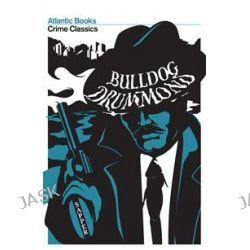 Bulldog Drummond, Crime Classics by H.C. McNeile, 9781843548515.
