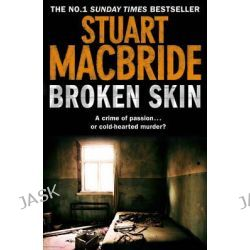 Broken Skin, Logan McRae Series : Book 3 by Stuart MacBride, 9780007419463.