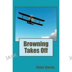 Browning Takes off, Richard Browning : Book 4 by Peter Corris, 9780140121599.