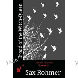Brood of the Witch-Queen by Professor Sax Rohmer, 9781512283914.