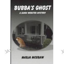 Bubba's Ghost, A Sandi Webster Mystery by Marja McGraw, 9781490346144.