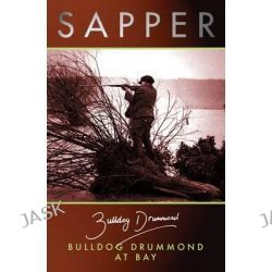 Bulldog Drummond at Bay, Bulldog Drummond by Sapper, 9781842325445.