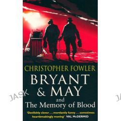 Bryant & May and The Memory of Blood by Christopher Fowler, 9780857501424.