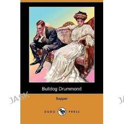 Bulldog Drummond (Dodo Press) by (H C McNeile) Sapper (H C McNeile), 9781409947547.