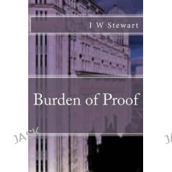 Burden of Proof by I W Stewart, 9781492346951.