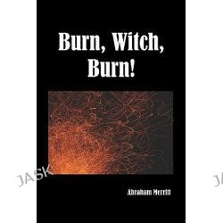 Burn Witch Burn! by Abraham Merritt, 9781849025478.