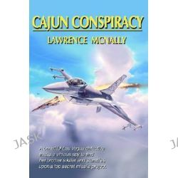 Cajun Conspiracy by Lawrence W McNally, 9780595260249.