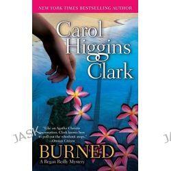 Burned, Regan Reilly Series : Book 8 by Carol Higgins Clark, 9780743476669.