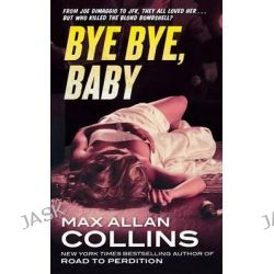 Bye Bye, Baby, Nathan Heller by Max Allan Collins, 9780765336682.
