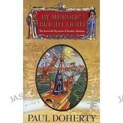 By Murder's Bright Light, Sorrowful Mysteries of Brother Athelstan by Paul Doherty, 9780747244615.