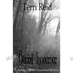 Buried Innocence - A Mary O'Reilly Paranormal Mystery - Book Thirteen by Terri Reid, 9781500191962.
