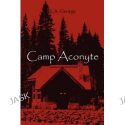 Camp Aconyte by J A George, 9781606106310.